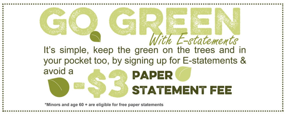Sign up for estatements to avoid a 3 dollar monthly fee.